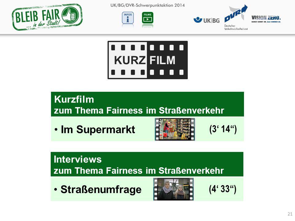 21 KURZFILM 21 Interviews zum Thema Fairness im Straßenverkehr Straßenumfrage (4' 33 ) Kurzfilm zum Thema Fairness im Straßenverkehr Im Supermarkt (3' 14 )