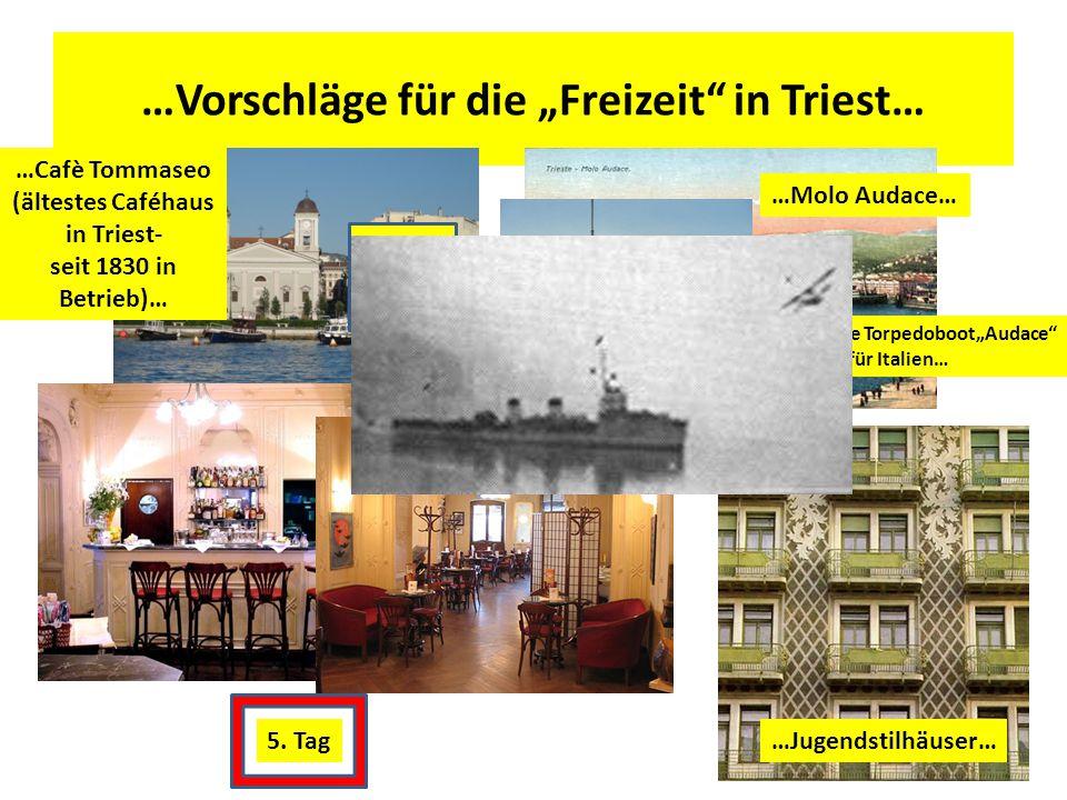"""…Vorschläge für die """"Freizeit in Triest… …Cafè Tommaseo (ältestes Caféhaus in Triest- seit 1830 in Betrieb)… …Molo Audace… …Jugendstilhäuser…5."""