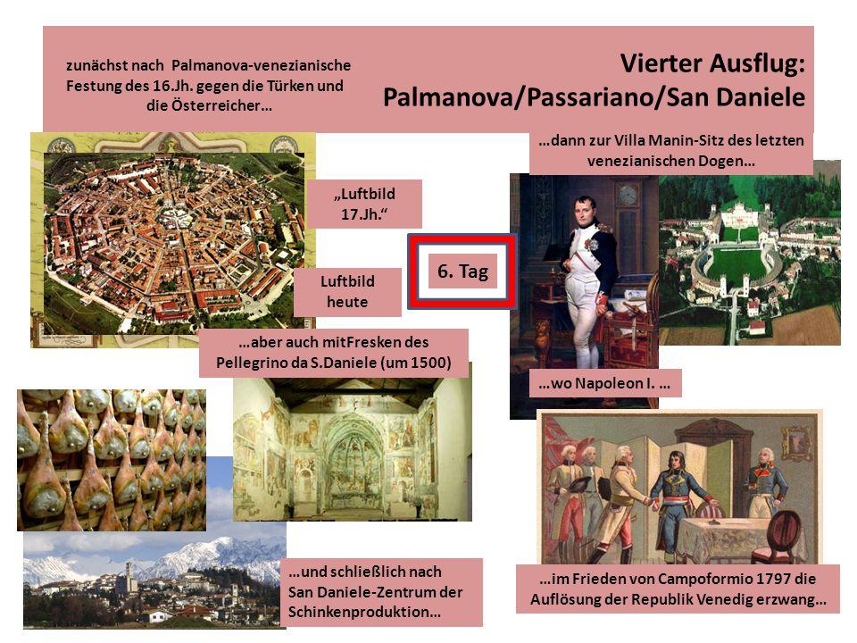 Vierter Ausflug: Palmanova/Passariano/San Daniele …dann zur Villa Manin-Sitz des letzten venezianischen Dogen… …wo Napoleon I. … …im Frieden von Campo