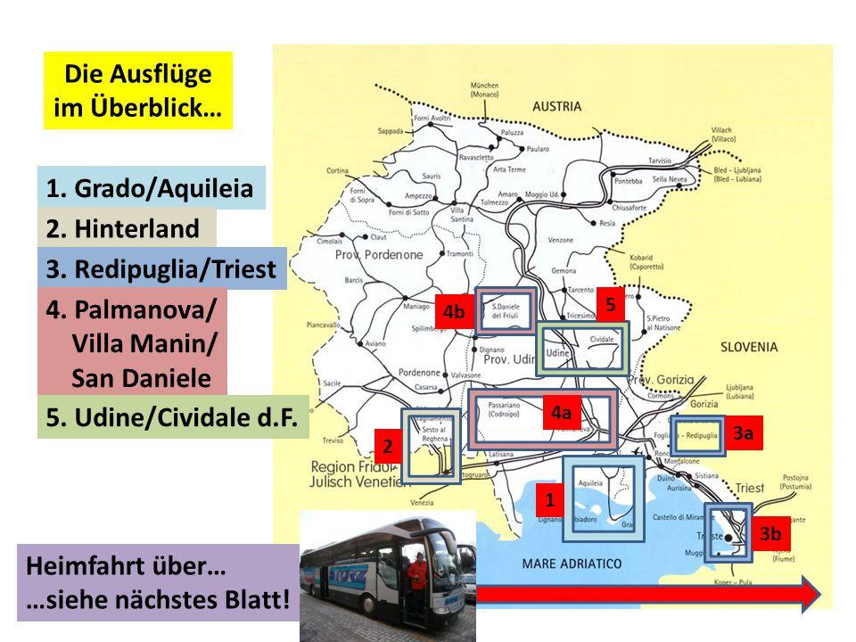 Die Ausflüge im Überblick… 1.Grado/Aquileia 1 2. Hinterland 2 3.