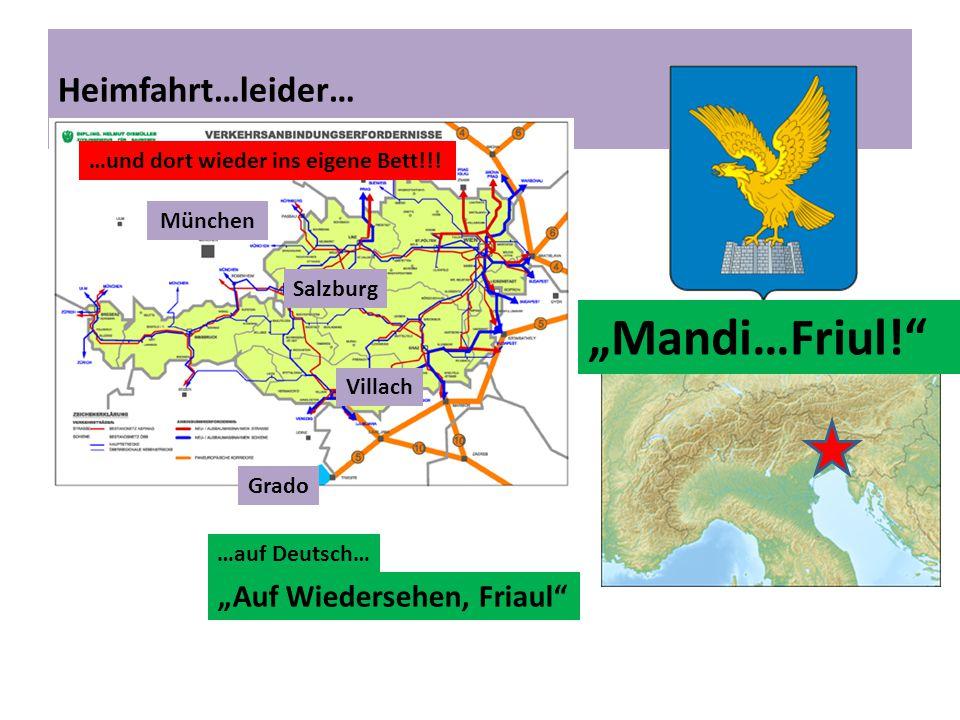"""Heimfahrt…leider… Grado München Villach Salzburg """"Auf Wiedersehen, Friaul …auf Deutsch… """"Mandi…Friul! …und dort wieder ins eigene Bett!!!"""