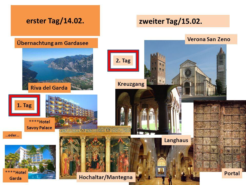 Riva del Garda Übernachtung am Gardasee Verona San Zeno Kreuzgang Langhaus Portal Hochaltar/Mantegna 1. Tag erster Tag/14.02. zweiter Tag/15.02. ****H