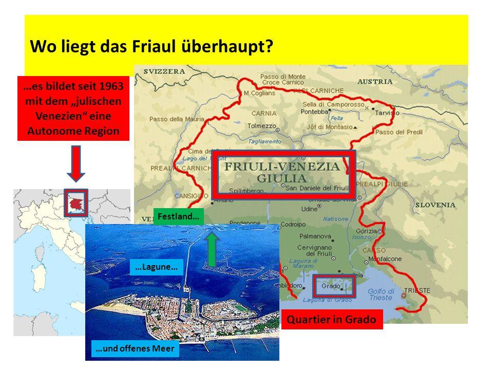 """Wo liegt das Friaul überhaupt? Quartier in Grado …es bildet seit 1963 mit dem """"julischen Venezien"""" eine Autonome Region …Lagune… …und offenes Meer Fes"""