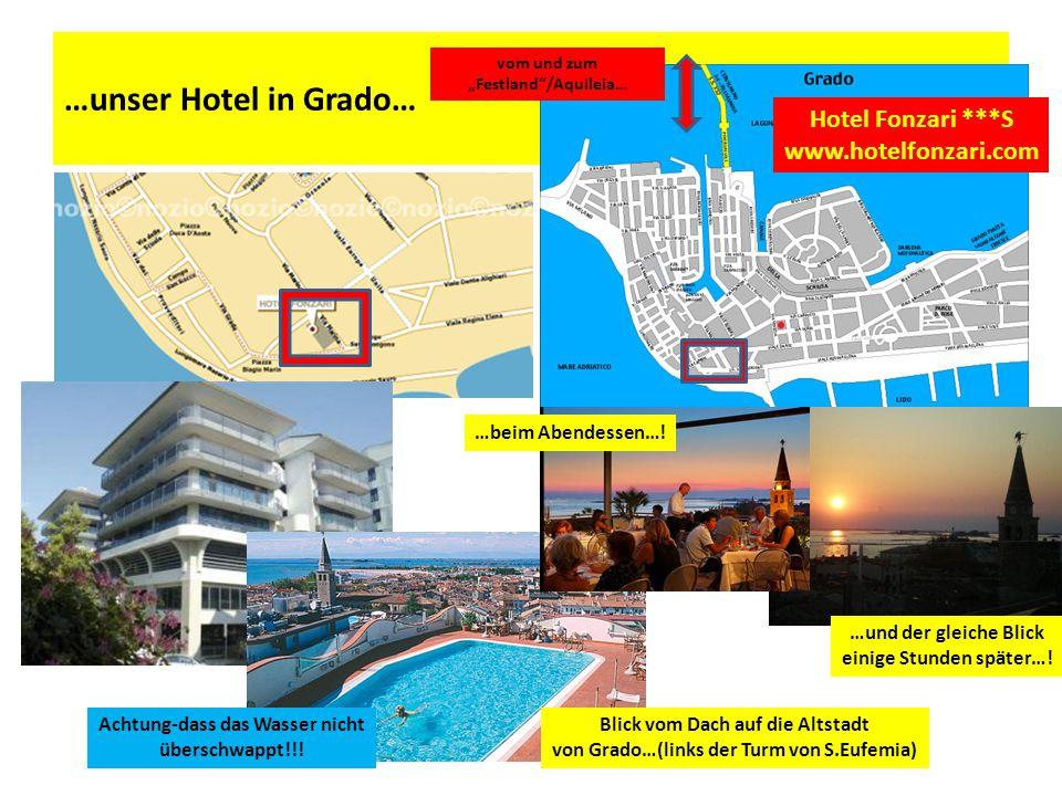 …unser Hotel in Grado… Hotel Fonzari ***S www.hotelfonzari.com Blick vom Dach auf die Altstadt von Grado…(links der Turm von S.Eufemia) …und der gleiche Blick einige Stunden später….