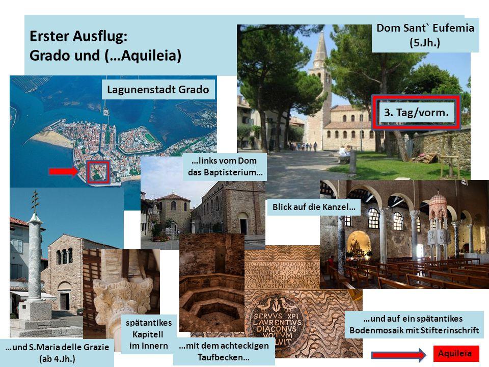 Erster Ausflug: Grado und (…Aquileia) Lagunenstadt Grado Dom Sant` Eufemia (5.Jh.) Blick auf die Kanzel… …und auf ein spätantikes Bodenmosaik mit Stif