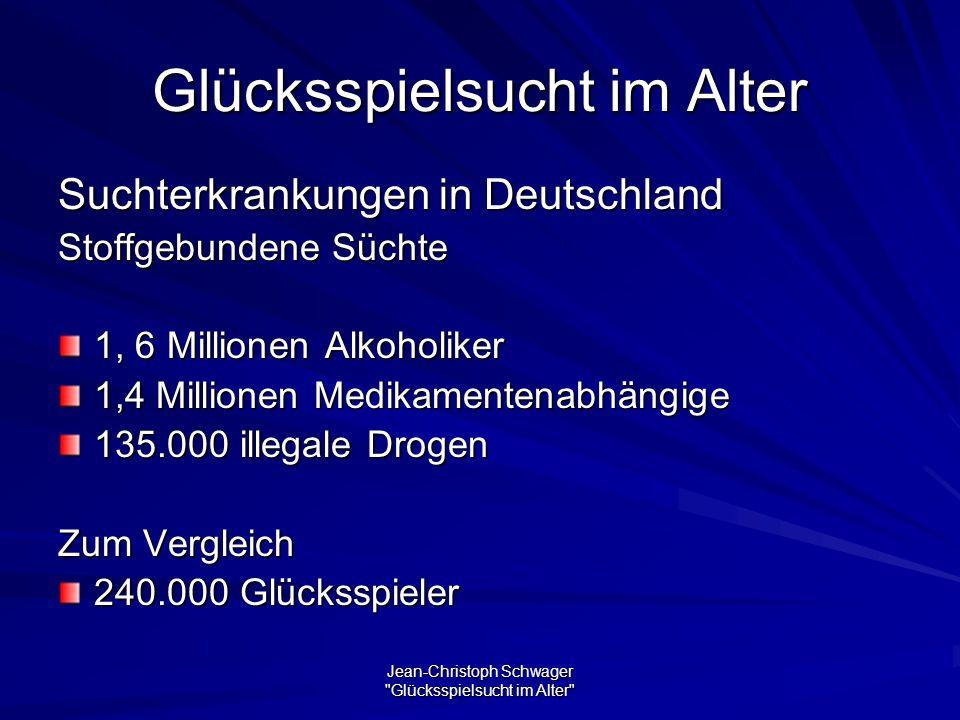 Jean-Christoph Schwager Glücksspielsucht im Alter Glücksspielsucht im Alter Suchterkrankungen in Deutschland Stoffgebundene Süchte 1, 6 Millionen Alkoholiker 1,4 Millionen Medikamentenabhängige 135.000 illegale Drogen Zum Vergleich 240.000 Glücksspieler