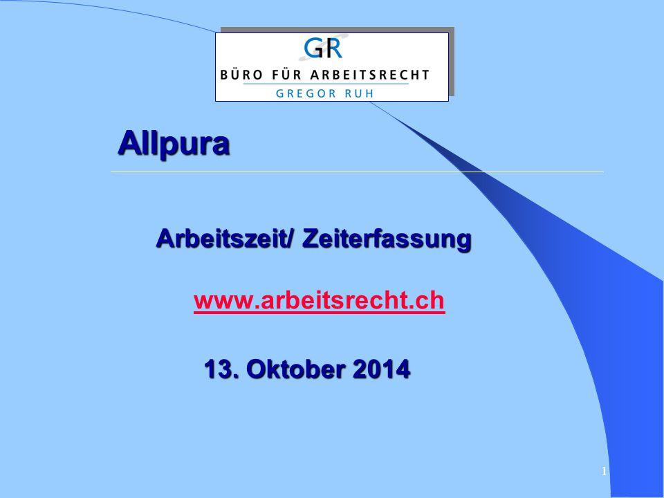 1 Allpura www.arbeitsrecht.ch Arbeitszeit/ Zeiterfassung 13. Oktober 2014