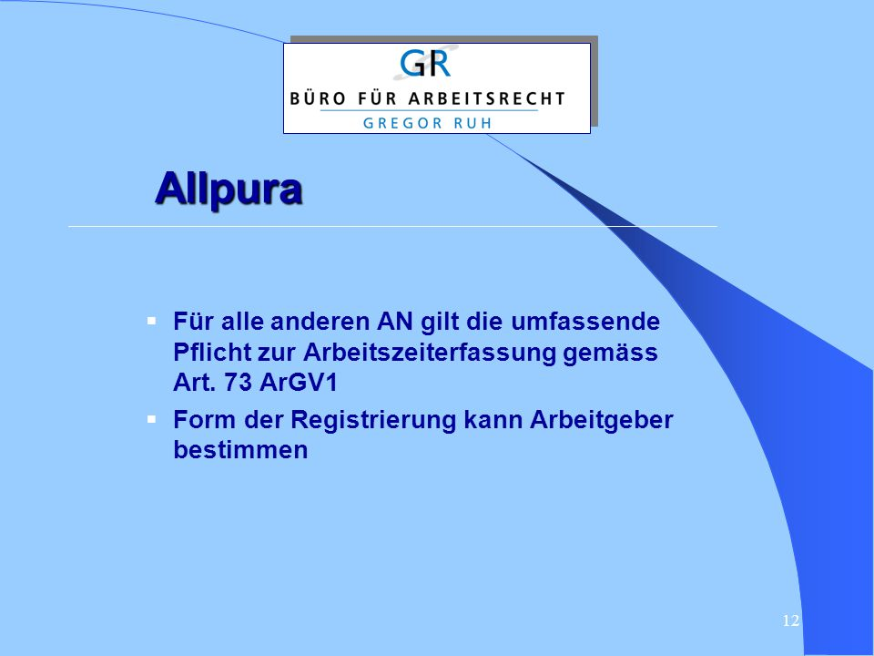 12 Allpura  Für alle anderen AN gilt die umfassende Pflicht zur Arbeitszeiterfassung gemäss Art. 73 ArGV1  Form der Registrierung kann Arbeitgeber b
