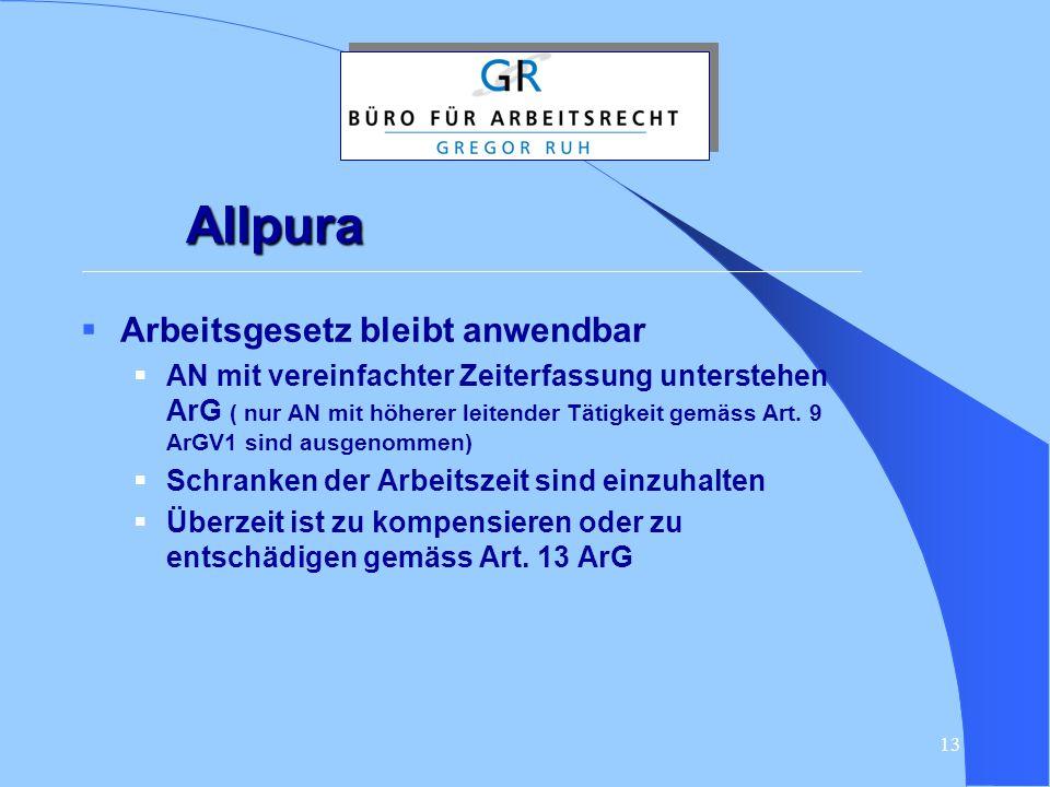 13 Allpura  Arbeitsgesetz bleibt anwendbar  AN mit vereinfachter Zeiterfassung unterstehen ArG ( nur AN mit höherer leitender Tätigkeit gemäss Art.