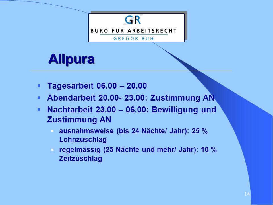 14 Allpura  Tagesarbeit 06.00 – 20.00  Abendarbeit 20.00- 23.00: Zustimmung AN  Nachtarbeit 23.00 – 06.00: Bewilligung und Zustimmung AN  ausnahms