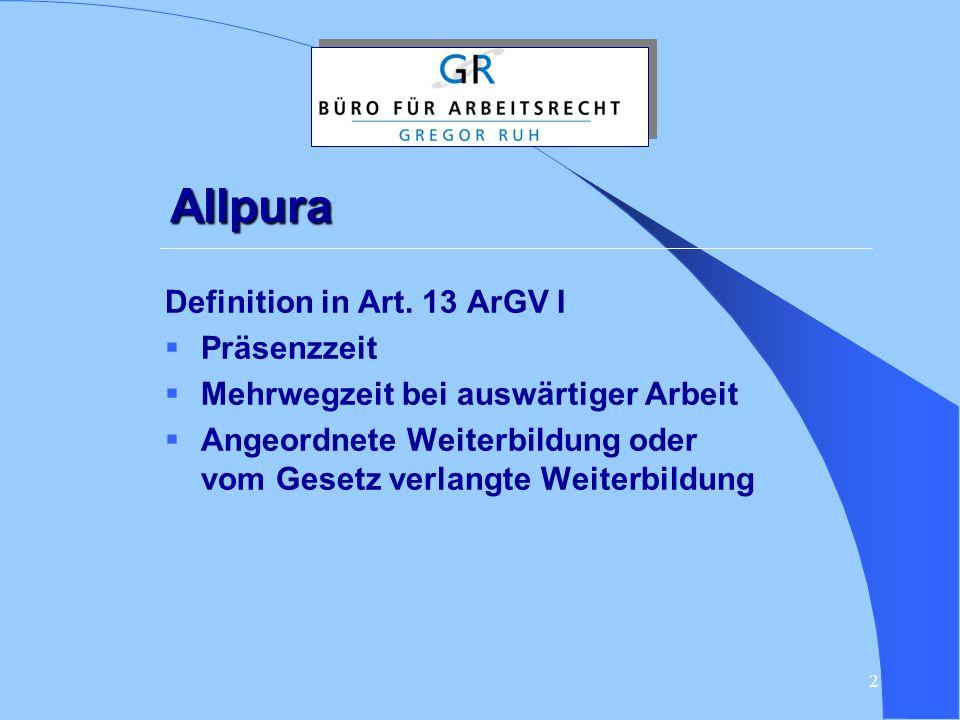 2 Allpura Definition in Art. 13 ArGV I  Präsenzzeit  Mehrwegzeit bei auswärtiger Arbeit  Angeordnete Weiterbildung oder vom Gesetz verlangte Weiter