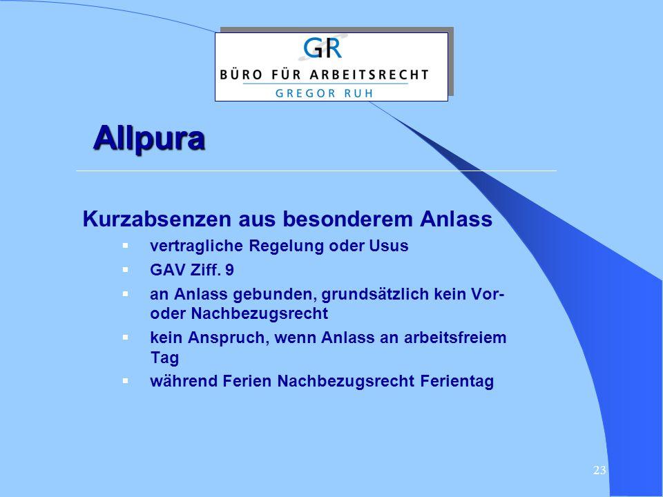 23 Allpura Kurzabsenzen aus besonderem Anlass  vertragliche Regelung oder Usus  GAV Ziff. 9  an Anlass gebunden, grundsätzlich kein Vor- oder Nachb