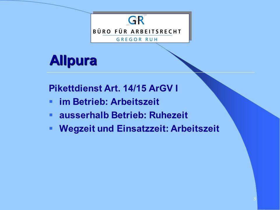 3 Allpura Pikettdienst Art. 14/15 ArGV I  im Betrieb: Arbeitszeit  ausserhalb Betrieb: Ruhezeit  Wegzeit und Einsatzzeit: Arbeitszeit