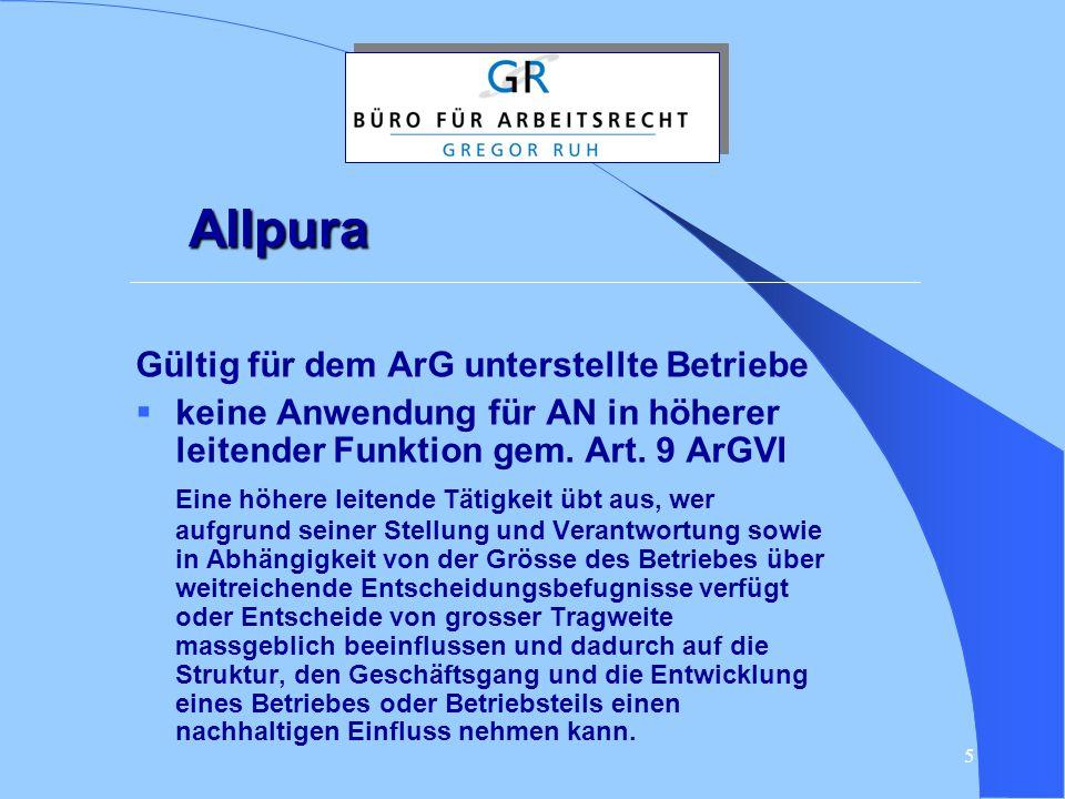 5 Allpura Gültig für dem ArG unterstellte Betriebe  keine Anwendung für AN in höherer leitender Funktion gem. Art. 9 ArGVI Eine höhere leitende Tätig