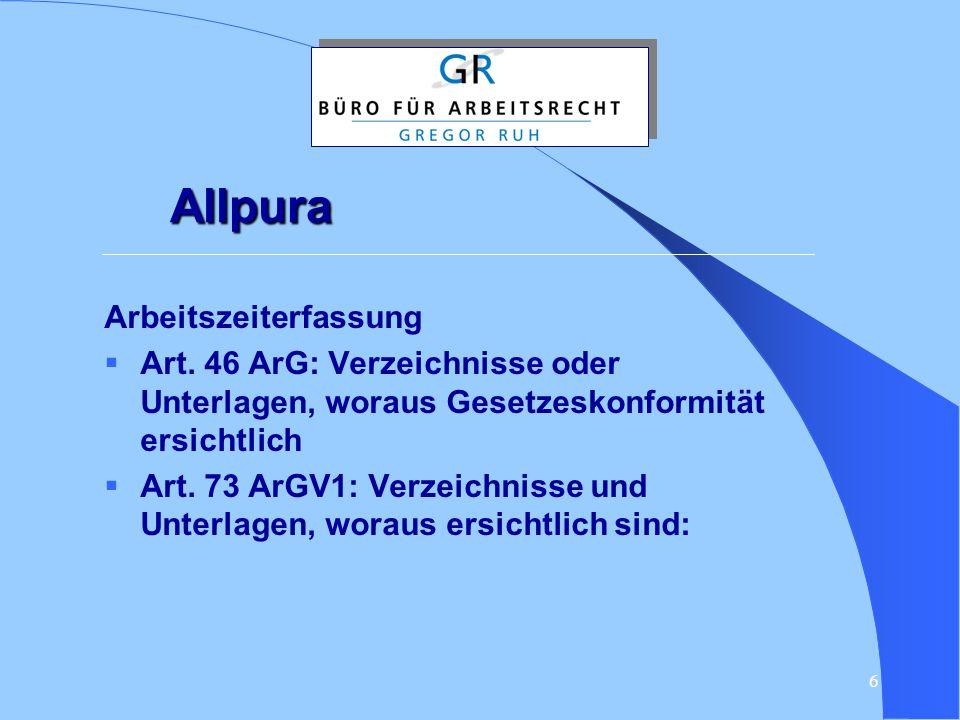 6 Allpura Arbeitszeiterfassung  Art. 46 ArG: Verzeichnisse oder Unterlagen, woraus Gesetzeskonformität ersichtlich  Art. 73 ArGV1: Verzeichnisse und