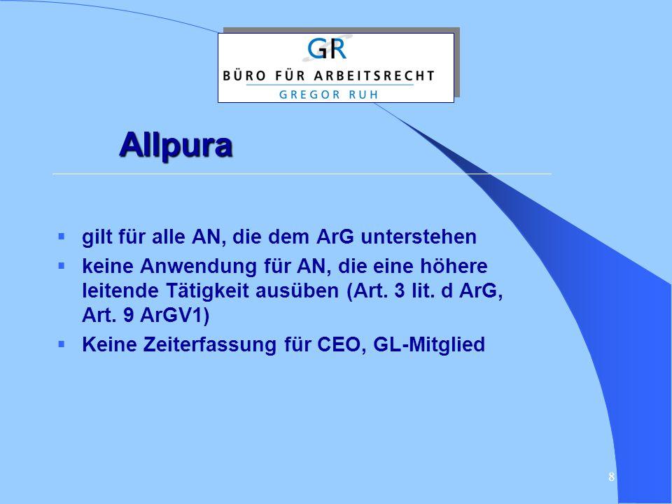 8 Allpura  gilt für alle AN, die dem ArG unterstehen  keine Anwendung für AN, die eine höhere leitende Tätigkeit ausüben (Art. 3 lit. d ArG, Art. 9