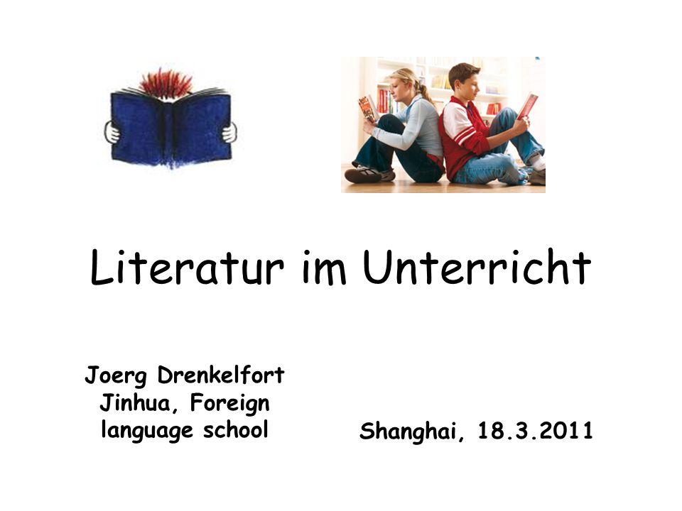 Literatur im Unterricht Shanghai, 18.3.2011 Joerg Drenkelfort Jinhua, Foreign language school