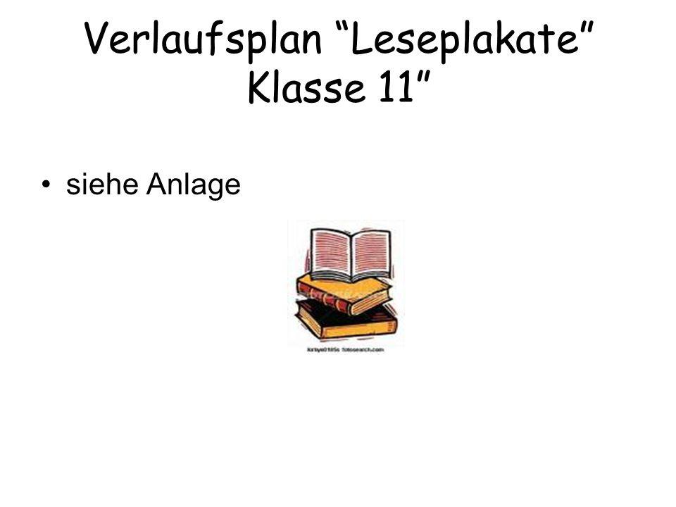"""Verlaufsplan """"Leseplakate"""" Klasse 11"""" siehe Anlage"""