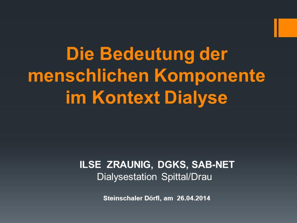 Die Bedeutung der menschlichen Komponente im Kontext Dialyse ILSE ZRAUNIG, DGKS, SAB-NET Dialysestation Spittal/Drau Steinschaler Dörfl, am 26.04.2014