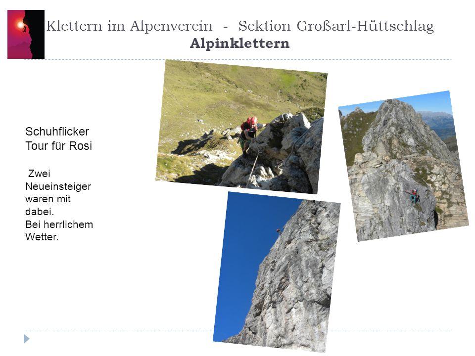 Klettern im Alpenverein - Sektion Großarl-Hüttschlag Alpinklettern Schuhflicker Tour für Rosi Zwei Neueinsteiger waren mit dabei.