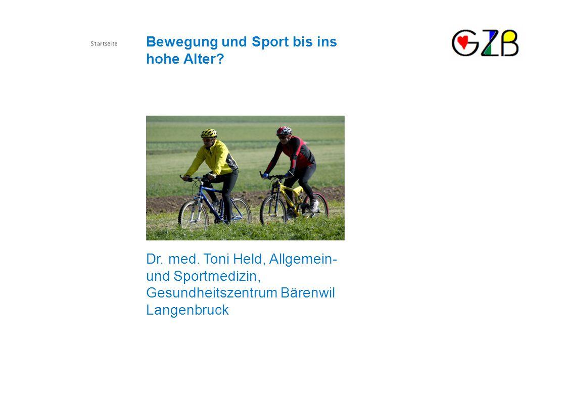 Bewegung und Sport bis ins hohe Alter? Startseite Dr. med. Toni Held, Allgemein- und Sportmedizin, Gesundheitszentrum Bärenwil Langenbruck