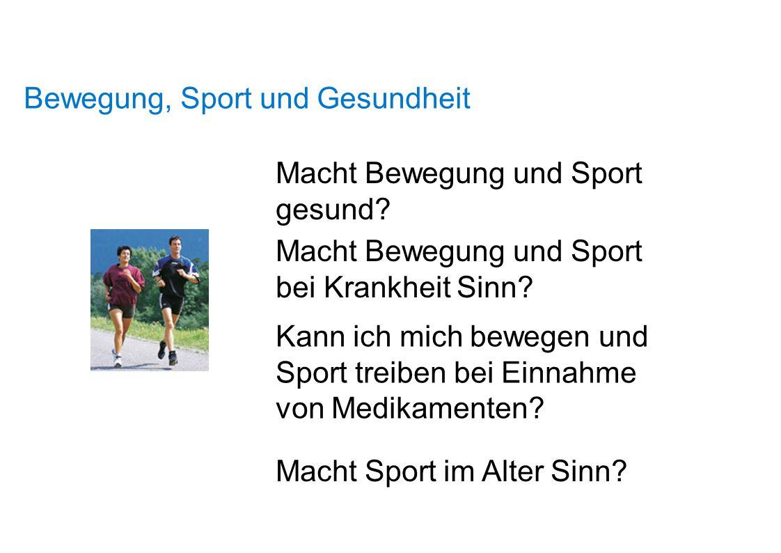 Bewegung, Sport und Gesundheit Macht Bewegung und Sport gesund? Macht Bewegung und Sport bei Krankheit Sinn? Kann ich mich bewegen und Sport treiben b