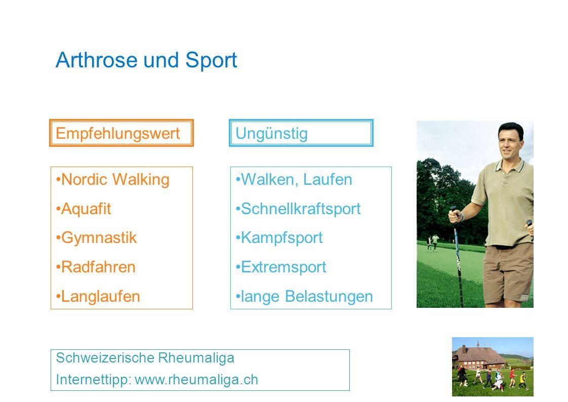 Arthrose und Sport Schweizerische Rheumaliga Internettipp: www.rheumaliga.ch Empfehlungswert Nordic Walking Aquafit Gymnastik Radfahren Langlaufen Ung