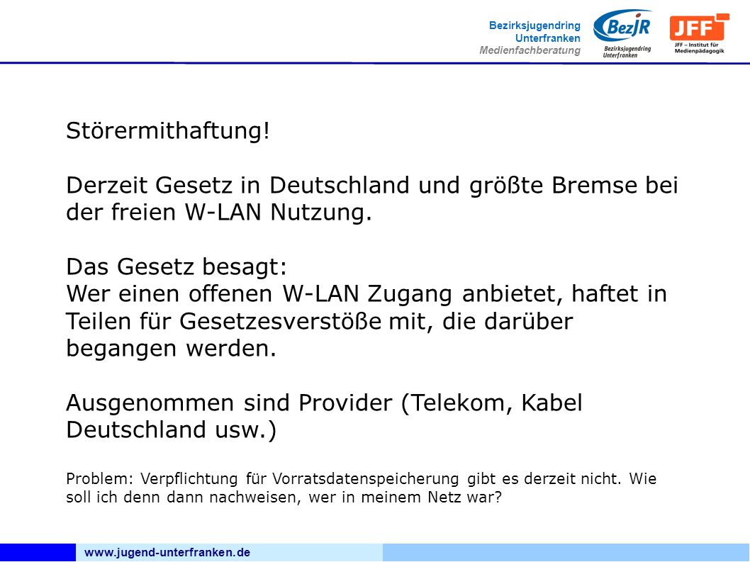 www.jugend-unterfranken.de Bezirksjugendring Unterfranken Medienfachberatung Störermithaftung! Derzeit Gesetz in Deutschland und größte Bremse bei der