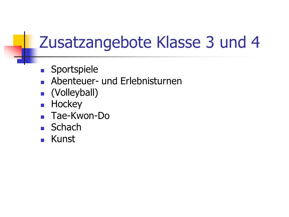 Zusatzangebote Klasse 3 und 4 Sportspiele Abenteuer- und Erlebnisturnen (Volleyball) Hockey Tae-Kwon-Do Schach Kunst