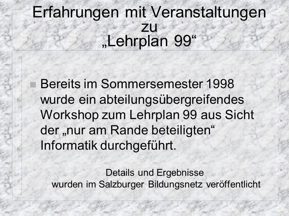 """Erfahrungen mit Veranstaltungen zu """"Lehrplan 99"""" n Bereits im Sommersemester 1998 wurde ein abteilungsübergreifendes Workshop zum Lehrplan 99 aus Sich"""