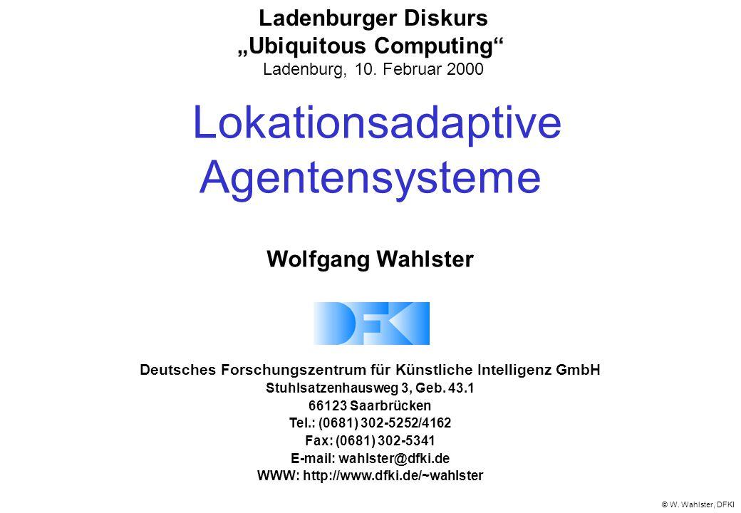 © W. Wahlster, DFKI Deutsches Forschungszentrum für Künstliche Intelligenz GmbH Stuhlsatzenhausweg 3, Geb. 43.1 66123 Saarbrücken Tel.: (0681) 302-525