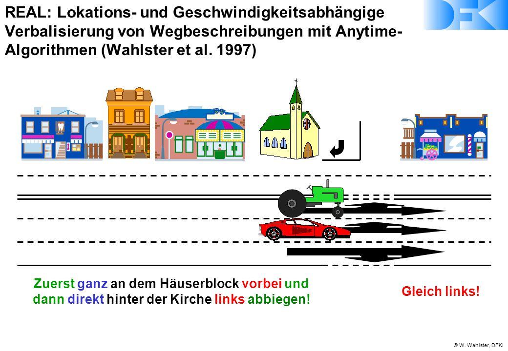 © W. Wahlster, DFKI Zuerst ganz an dem Häuserblock vorbei und dann direkt hinter der Kirche links abbiegen! REAL: Lokations- und Geschwindigkeitsabhän