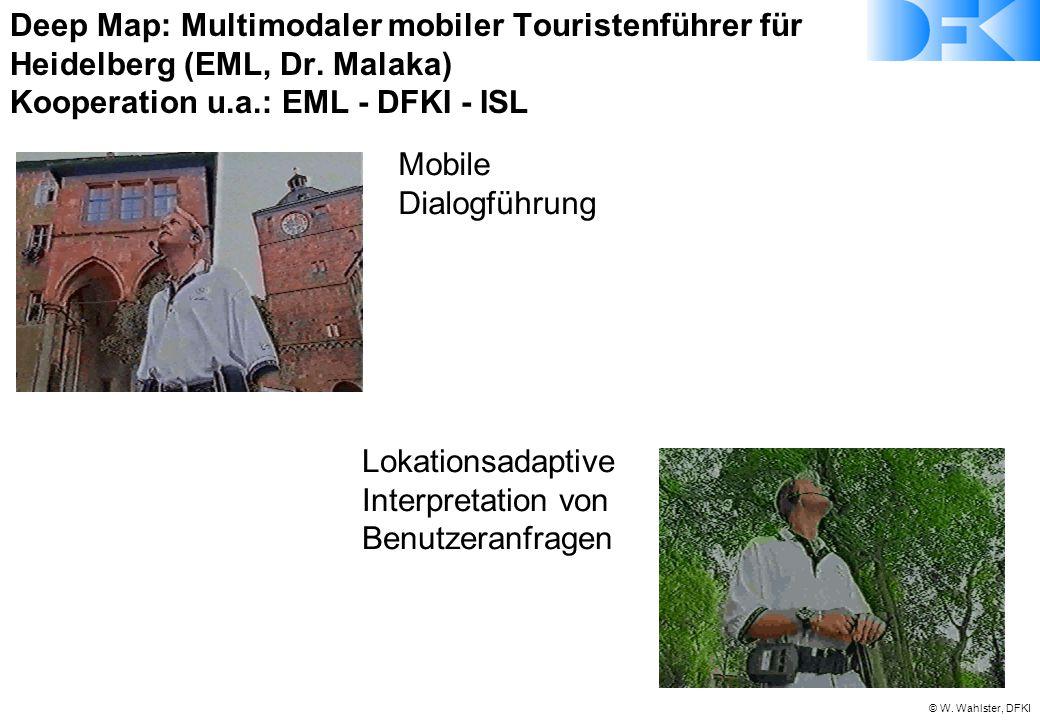 © W. Wahlster, DFKI Deep Map: Multimodaler mobiler Touristenführer für Heidelberg (EML, Dr. Malaka) Kooperation u.a.: EML - DFKI - ISL Mobile Dialogfü
