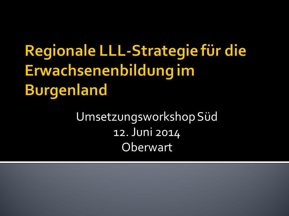 Regionale LLL-Strategie für die Erwachsenenbildung im Burgenland Umsetzungsworkshop Süd 12.