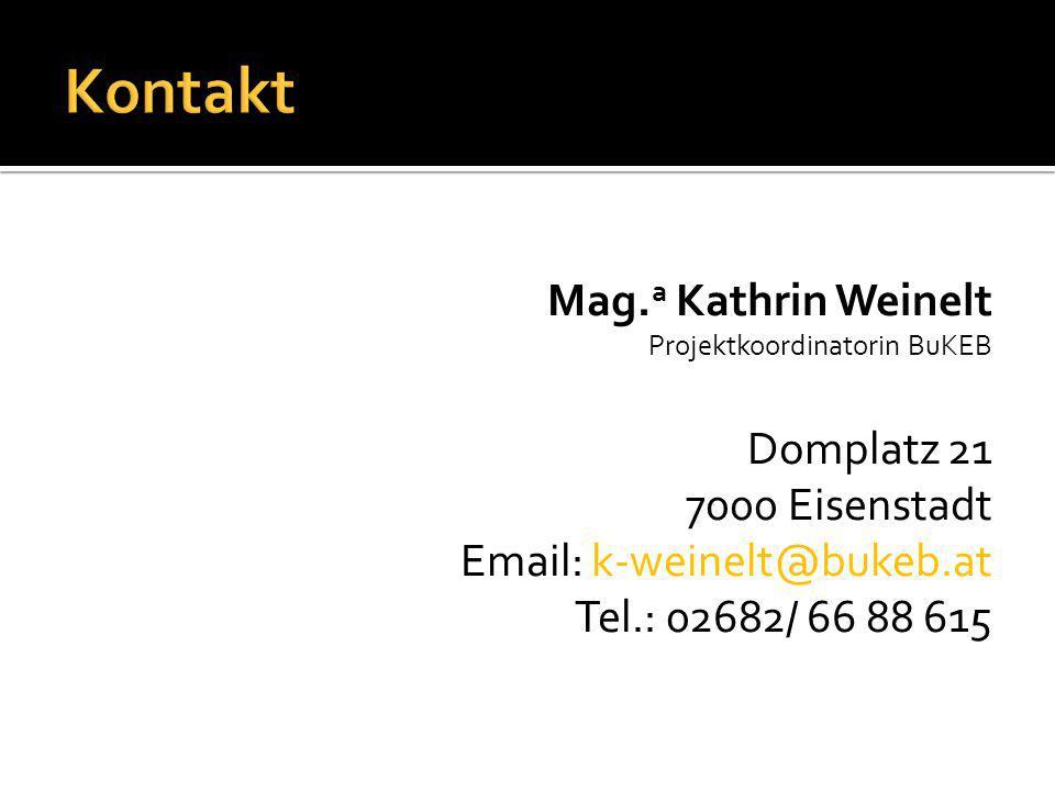 Mag. a Kathrin Weinelt Projektkoordinatorin BuKEB Domplatz 21 7000 Eisenstadt Email: k-weinelt@bukeb.at Tel.: 02682/ 66 88 615