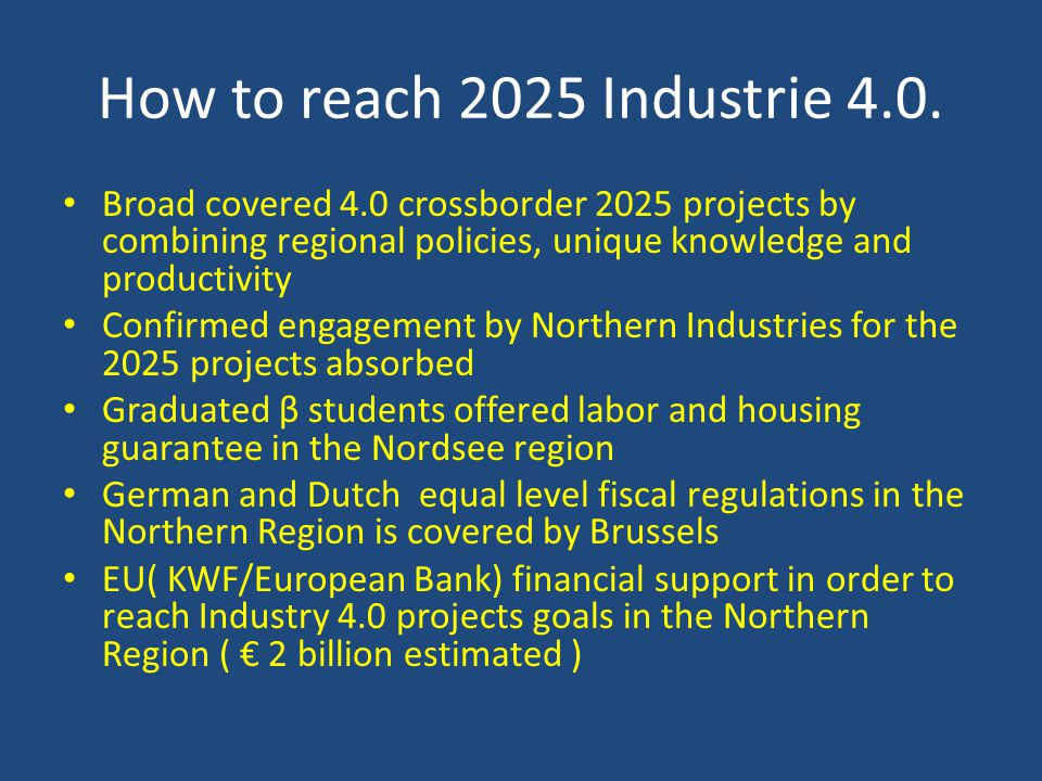 How to reach 2025 Industrie 4.0. Broad covered 4.0 crossborder 2025 projects by combining regional policies, unique knowledge and productivity Confirm