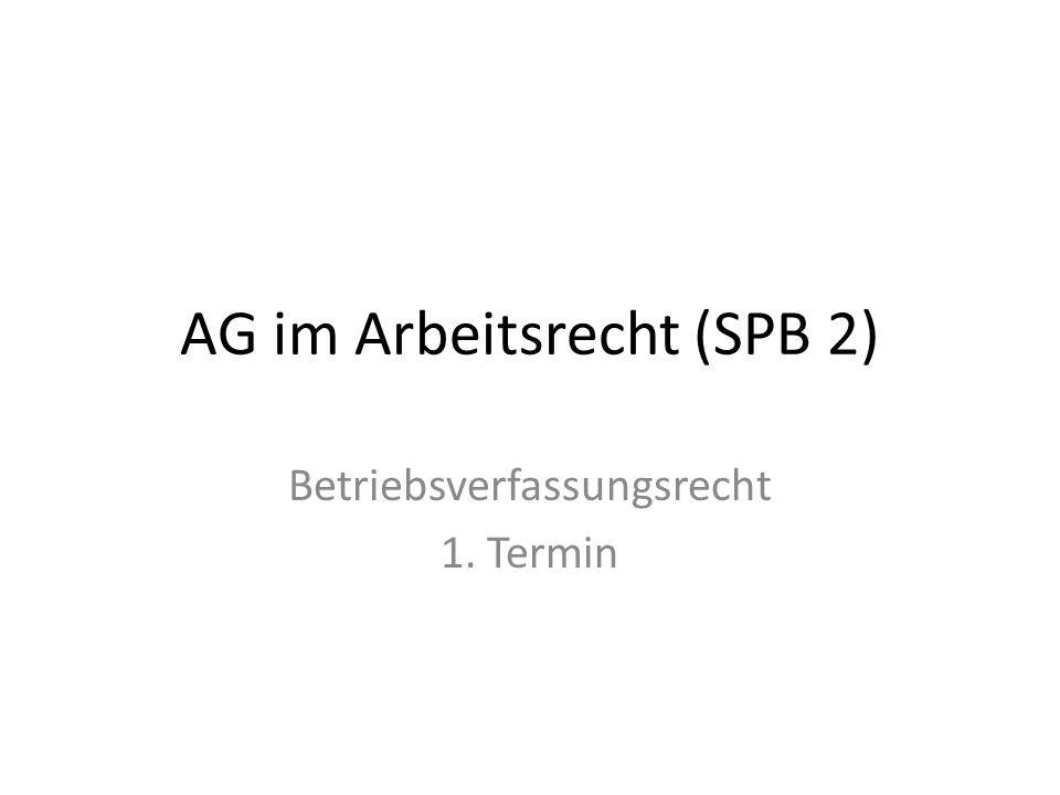 AG im Arbeitsrecht (SPB 2) Betriebsverfassungsrecht 1. Termin