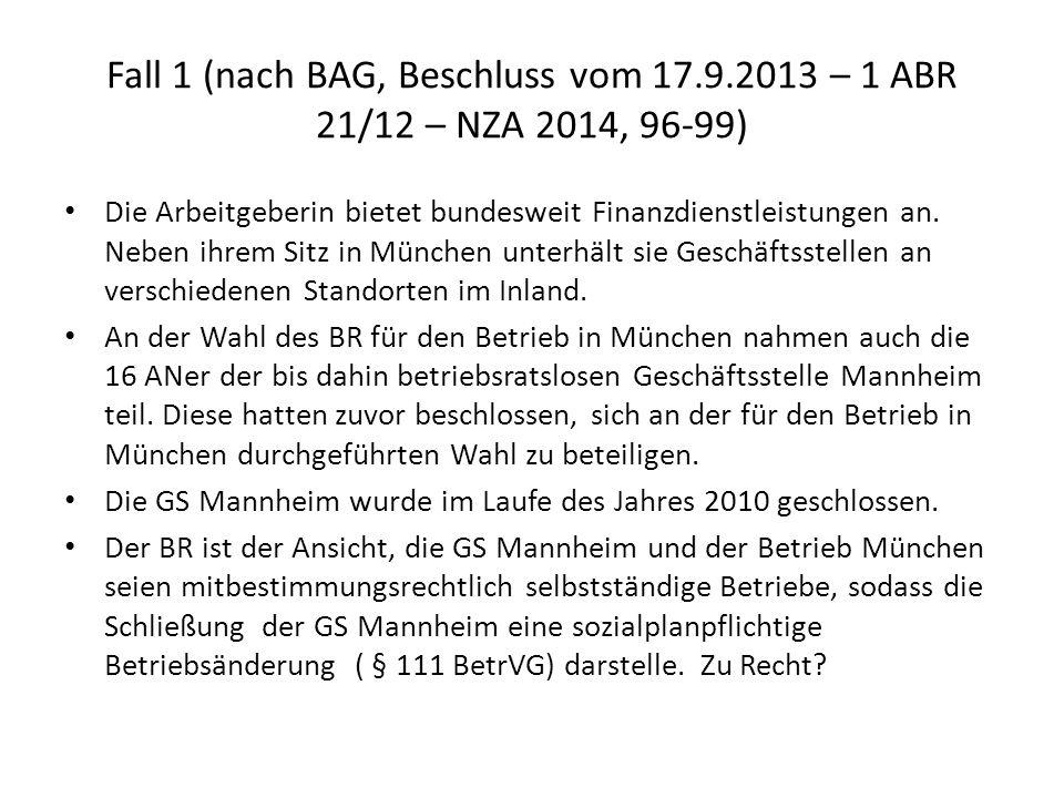 Fall 1 (nach BAG, Beschluss vom 17.9.2013 – 1 ABR 21/12 – NZA 2014, 96-99) Die Arbeitgeberin bietet bundesweit Finanzdienstleistungen an.