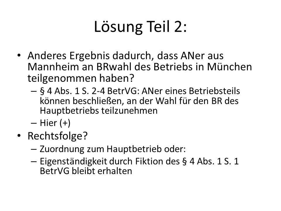 Lösung Teil 2: Anderes Ergebnis dadurch, dass ANer aus Mannheim an BRwahl des Betriebs in München teilgenommen haben.