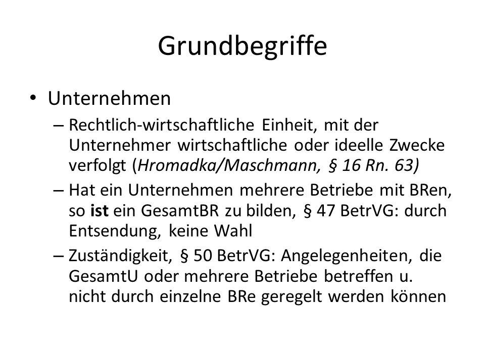 Grundbegriffe Unternehmen – Rechtlich-wirtschaftliche Einheit, mit der Unternehmer wirtschaftliche oder ideelle Zwecke verfolgt (Hromadka/Maschmann, § 16 Rn.