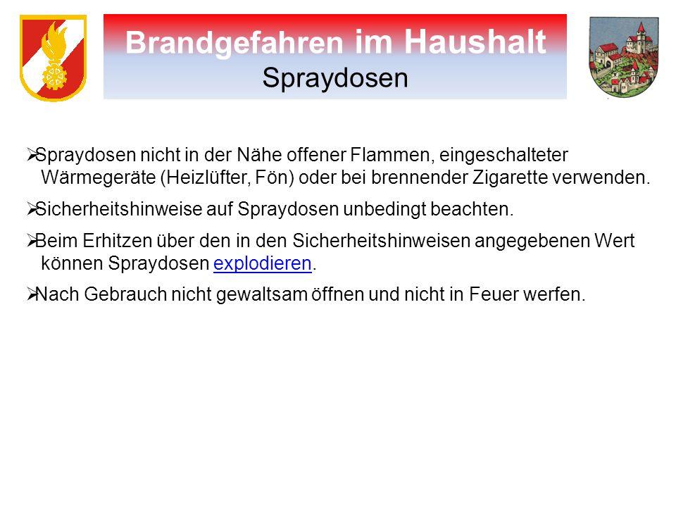 Gefahren im Haushalt  Spraydosen nicht in der Nähe offener Flammen, eingeschalteter Wärmegeräte (Heizlüfter, Fön) oder bei brennender Zigarette verwe