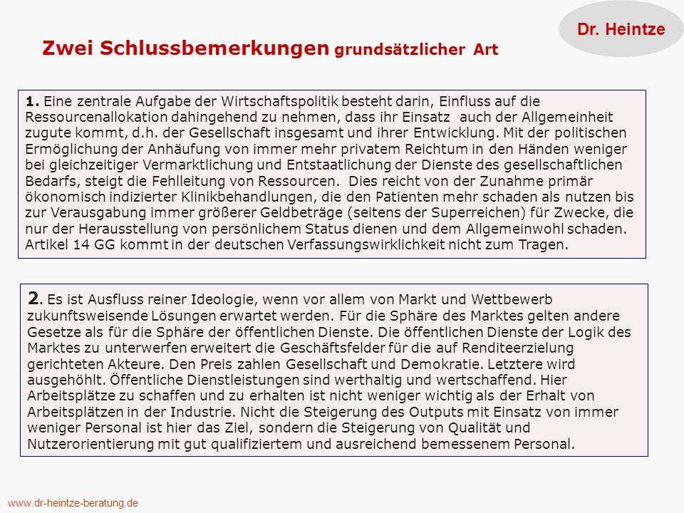 Zwei Schlussbemerkungen grundsätzlicher Art www.dr-heintze-beratung.de Dr. Heintze 2. Es ist Ausfluss reiner Ideologie, wenn vor allem von Markt und W