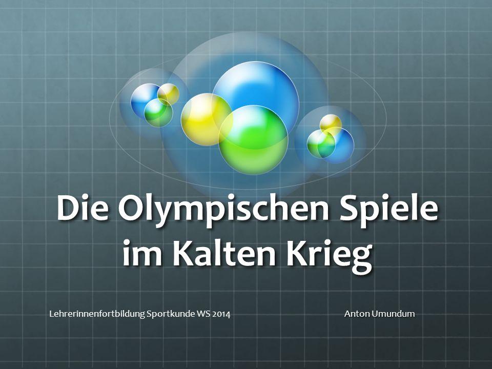 Die Olympischen Spiele im Kalten Krieg Anton Umundum Lehrerinnenfortbildung Sportkunde WS 2014Anton Umundum