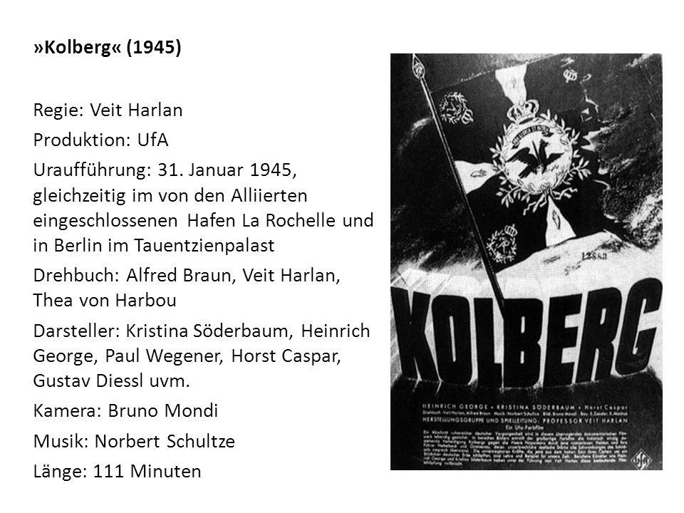 »Kolberg« (1945) Regie: Veit Harlan Produktion: UfA Uraufführung: 31.