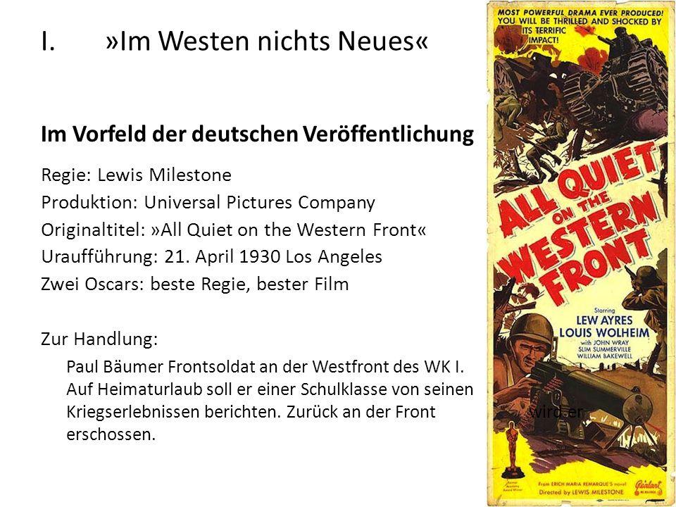 I.»Im Westen nichts Neues« Im Vorfeld der deutschen Veröffentlichung Regie: Lewis Milestone Produktion: Universal Pictures Company Originaltitel: »All Quiet on the Western Front« Uraufführung: 21.