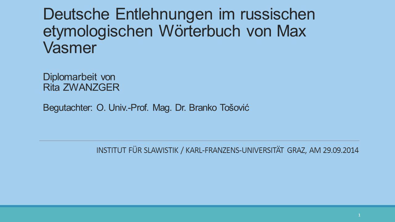 Deutsche Entlehnungen im russischen etymologischen Wörterbuch von Max Vasmer Diplomarbeit von Rita ZWANZGER Begutachter: O. Univ.-Prof. Mag. Dr. Brank