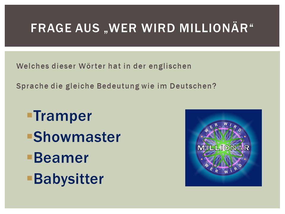 """Welches dieser Wörter hat in der englischen Sprache die gleiche Bedeutung wie im Deutschen?  Tramper  Showmaster  Beamer  Babysitter FRAGE AUS """"WE"""