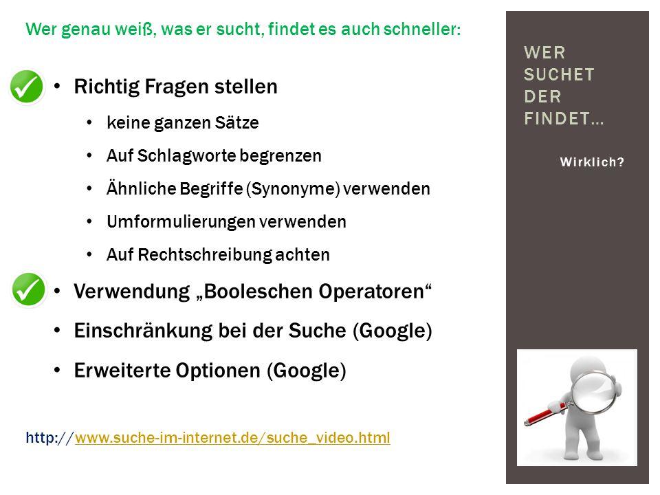 Wirklich? WER SUCHET DER FINDET… http://www.suche-im-internet.de/suche_video.htmlwww.suche-im-internet.de/suche_video.html Wer genau weiß, was er such