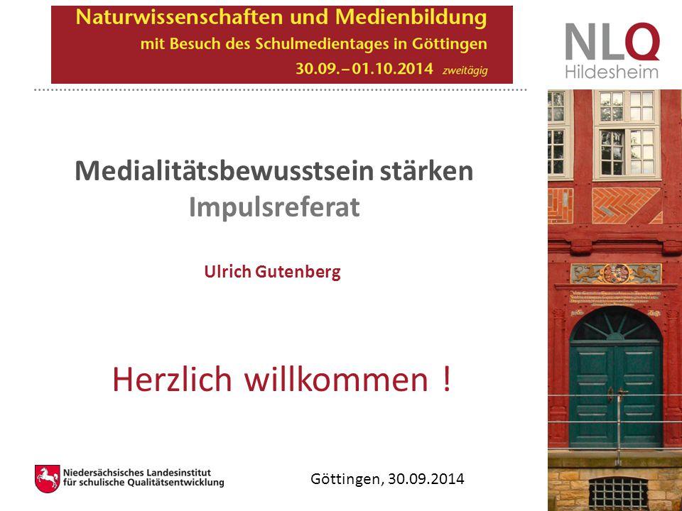 Göttingen, 30.09.2014 Ulrich Gutenberg Herzlich willkommen ! Medialitätsbewusstsein stärken Impulsreferat