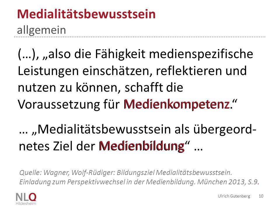 """Medialitätsbewusstsein allgemein Ulrich Gutenberg 10 (…), """"also die Fähigkeit medienspezifische Leistungen einschätzen, reflektieren und nutzen zu kön"""